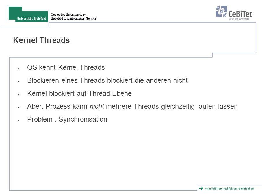"""Center for Biotechnology Bielefeld Bioinformatics Service Erzeugen von Threads (in Perl) ● use threads; my $thr = threads->create(\&sub1, 1, """"Thread 1 ); sub sub1 { my $thr_no = shift; my $thr_name = shift; print """"in the thread : Thread_no $thr_no ($thr_name)\n ; ● Create benötigt Referenz auf Subroutine und evtl."""