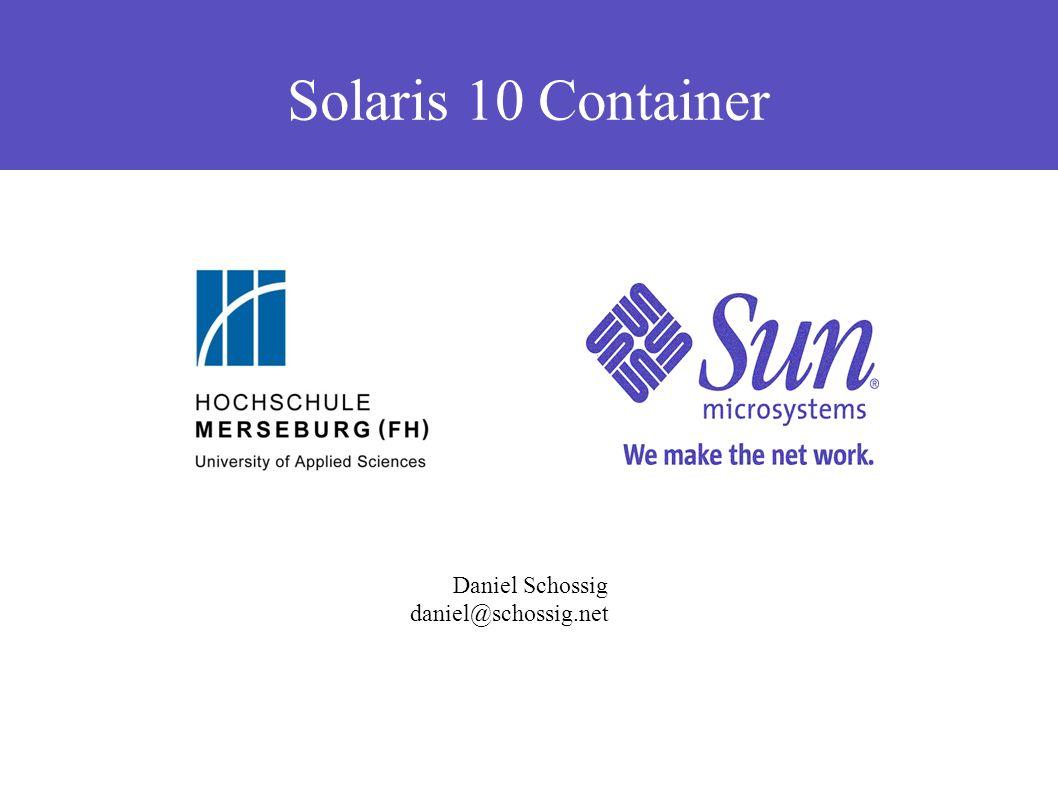 Solaris 10 Container Daniel Schossig daniel@schossig.net