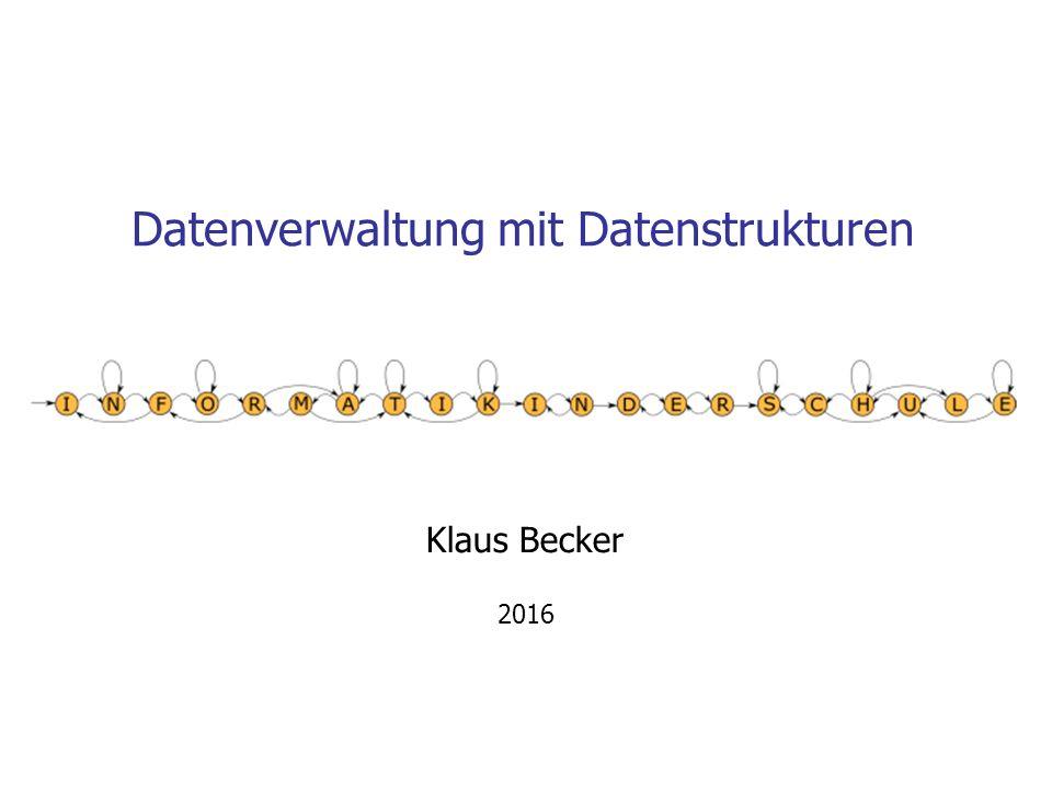 Datenverwaltung mit Datenstrukturen Klaus Becker 2016