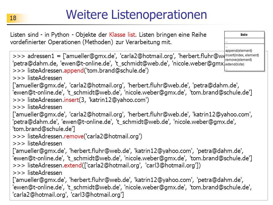 18 Weitere Listenoperationen Listen sind - in Python - Objekte der Klasse list.