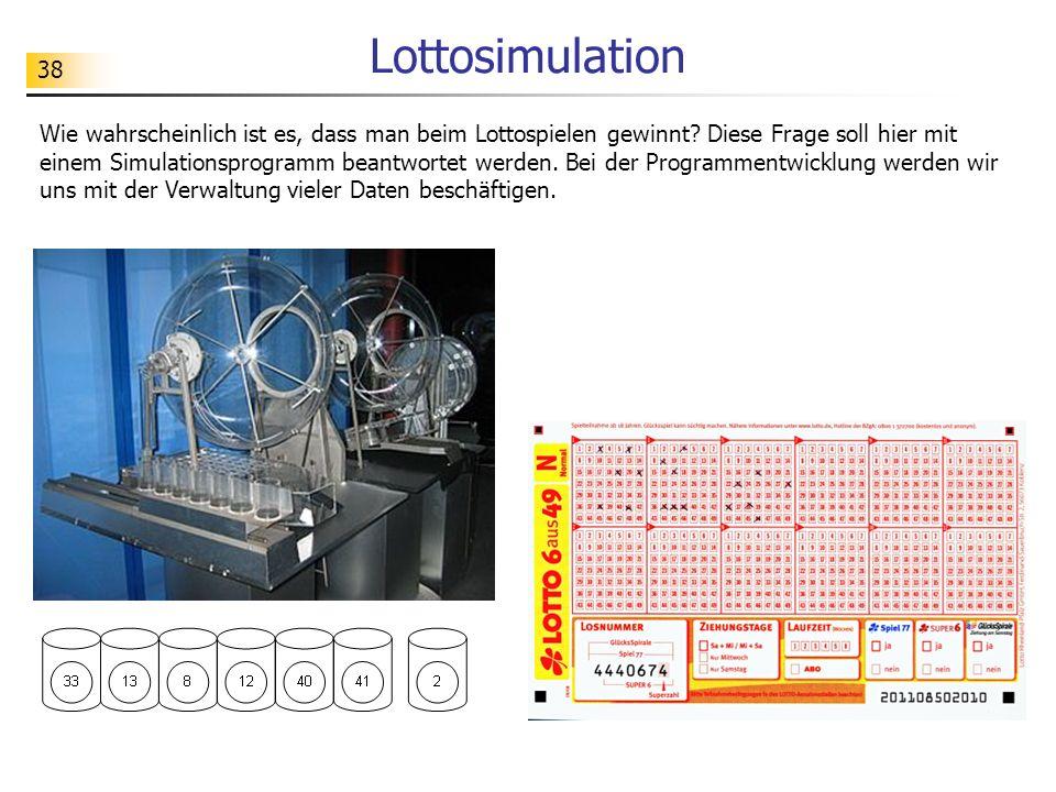 38 Lottosimulation Wie wahrscheinlich ist es, dass man beim Lottospielen gewinnt.