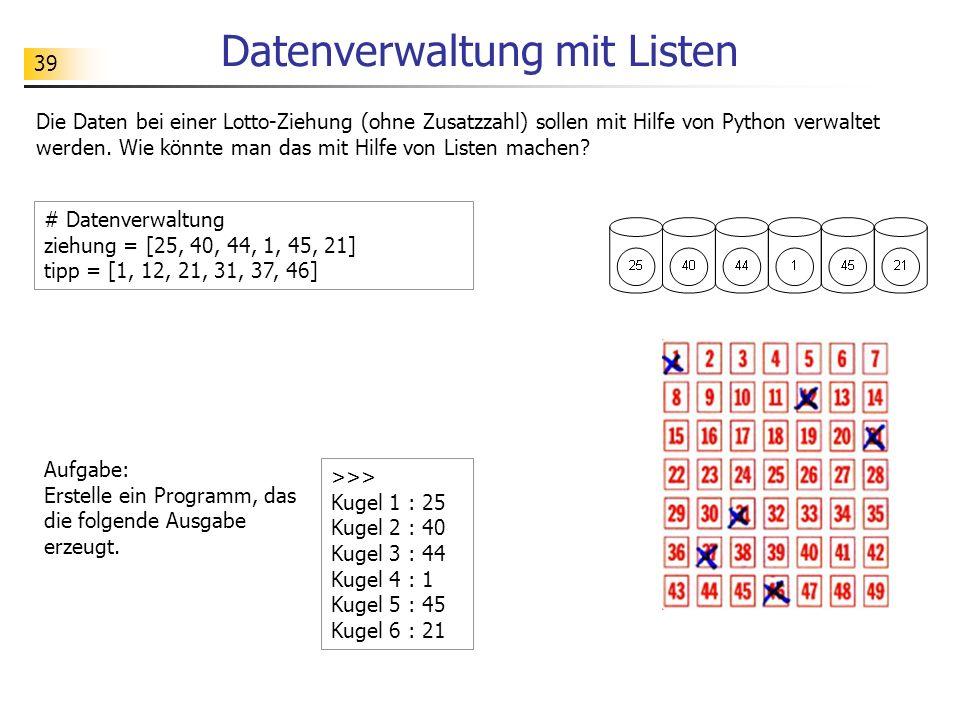 39 Datenverwaltung mit Listen Die Daten bei einer Lotto-Ziehung (ohne Zusatzzahl) sollen mit Hilfe von Python verwaltet werden.