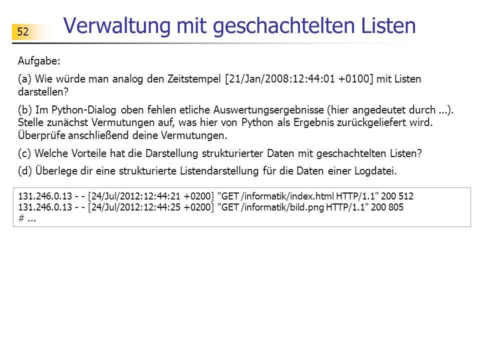 52 Verwaltung mit geschachtelten Listen Aufgabe: (a) Wie würde man analog den Zeitstempel [21/Jan/2008:12:44:01 +0100] mit Listen darstellen.