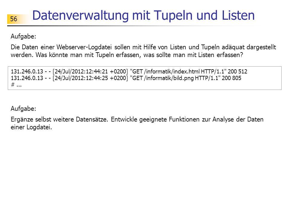 56 Datenverwaltung mit Tupeln und Listen Aufgabe: Die Daten einer Webserver-Logdatei sollen mit Hilfe von Listen und Tupeln adäquat dargestellt werden.