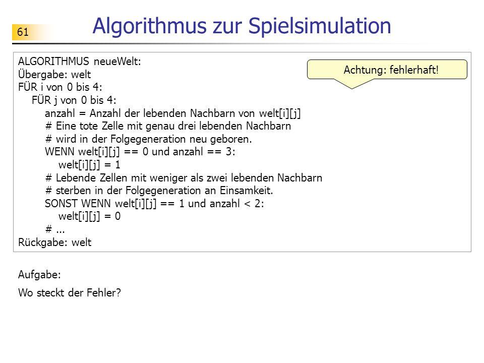 61 Algorithmus zur Spielsimulation Aufgabe: Wo steckt der Fehler.