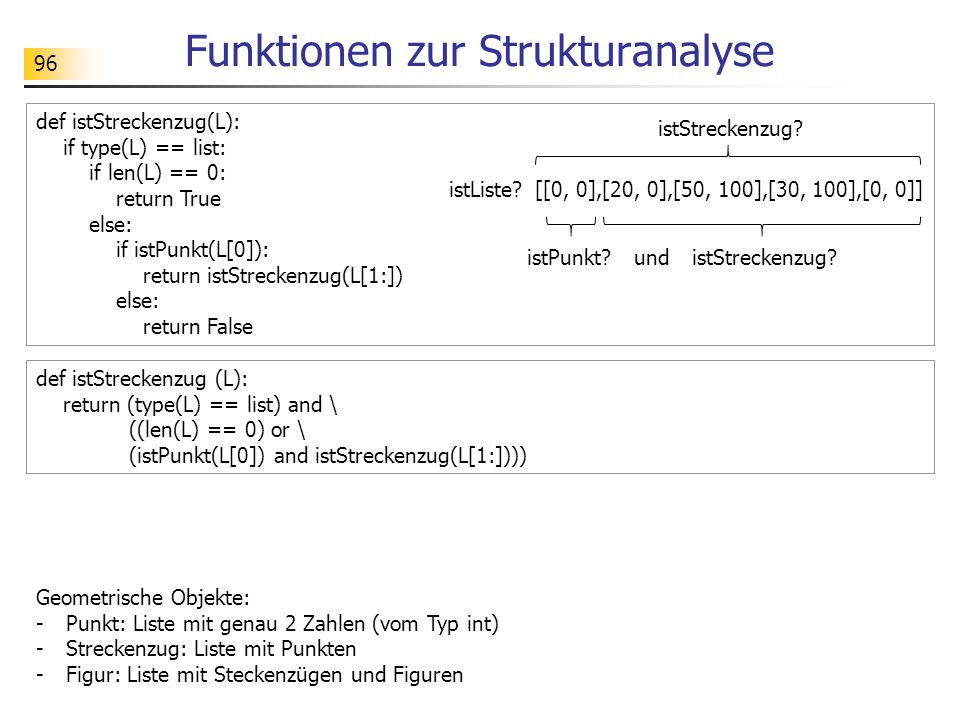 96 Funktionen zur Strukturanalyse def istStreckenzug(L): if type(L) == list: if len(L) == 0: return True else: if istPunkt(L[0]): return istStreckenzu