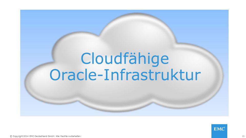 12© Copyright 2014 EMC Deutschland GmbH. Alle Rechte vorbehalten. Cloudfähige Oracle-Infrastruktur