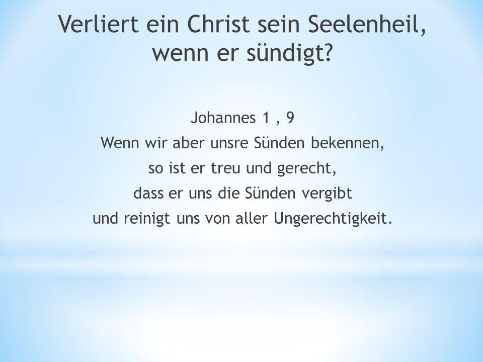 Johannes 1, 9 Wenn wir aber unsre Sünden bekennen, so ist er treu und gerecht, dass er uns die Sünden vergibt und reinigt uns von aller Ungerechtigkeit.