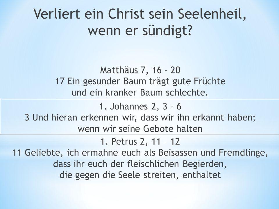 Matthäus 7, 16 – 20 17 Ein gesunder Baum trägt gute Früchte und ein kranker Baum schlechte.