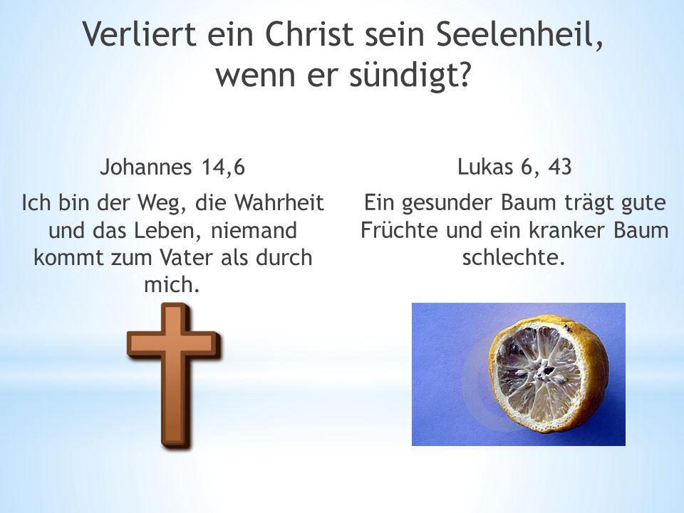 Lukas 6, 43 Ein gesunder Baum trägt gute Früchte und ein kranker Baum schlechte.