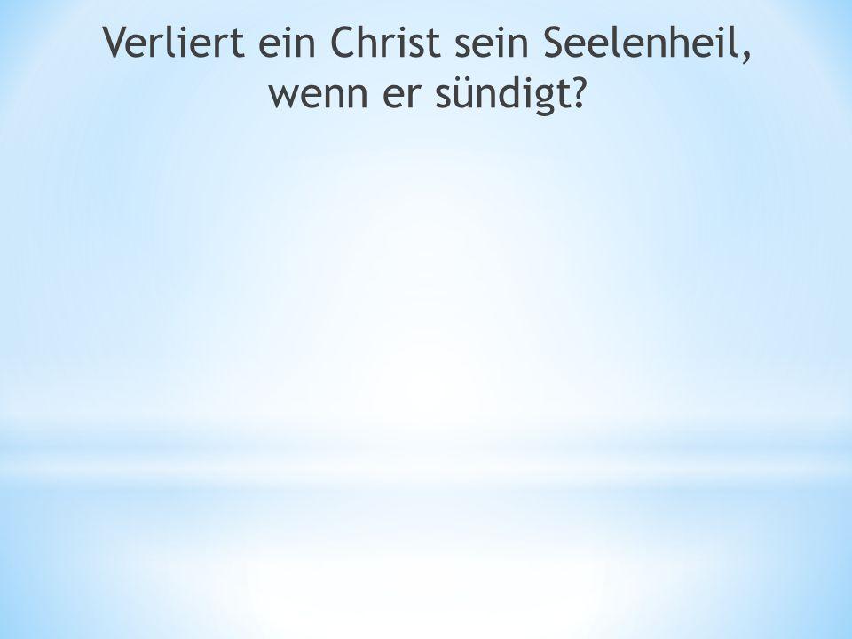 Verliert ein Christ sein Seelenheil, wenn er sündigt