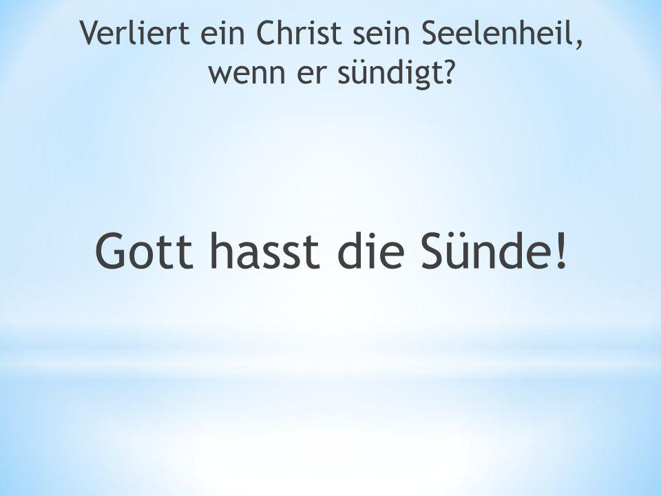 Gott hasst die Sünde! Verliert ein Christ sein Seelenheil, wenn er sündigt