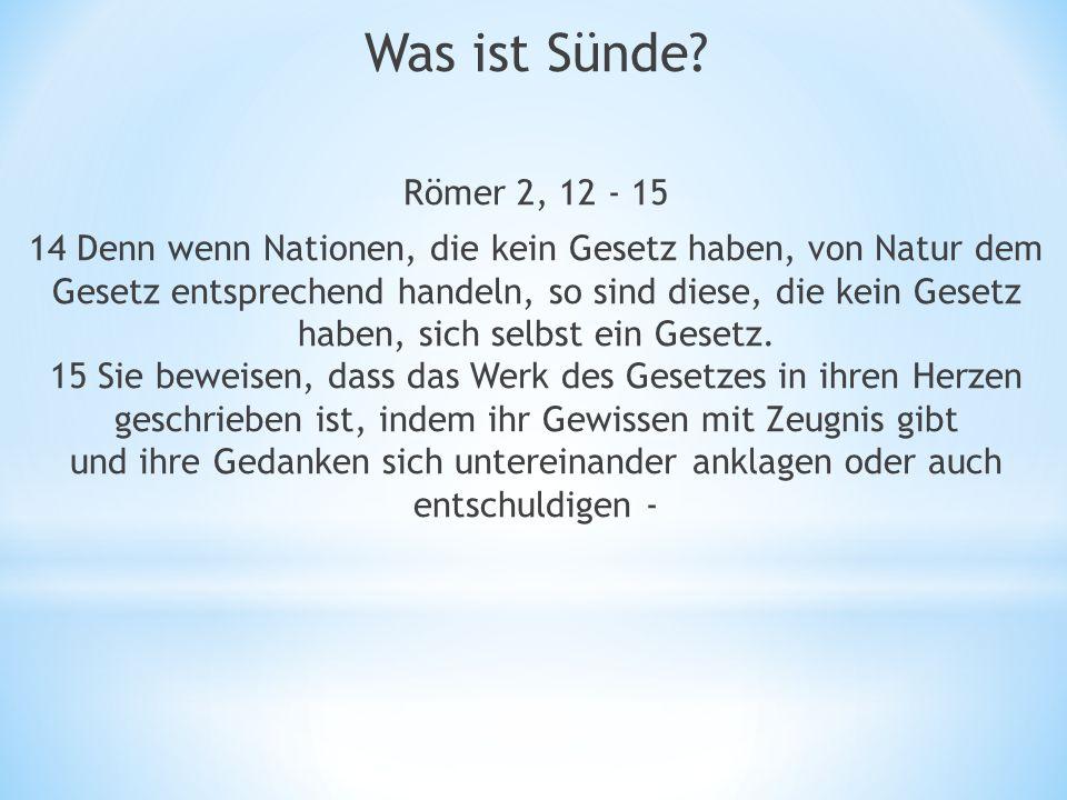 Römer 2, 12 - 15 14 Denn wenn Nationen, die kein Gesetz haben, von Natur dem Gesetz entsprechend handeln, so sind diese, die kein Gesetz haben, sich selbst ein Gesetz.