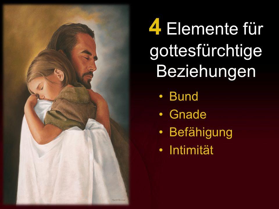 4 Elemente für gottesfürchtige Beziehungen Bund Gnade Befähigung Intimität