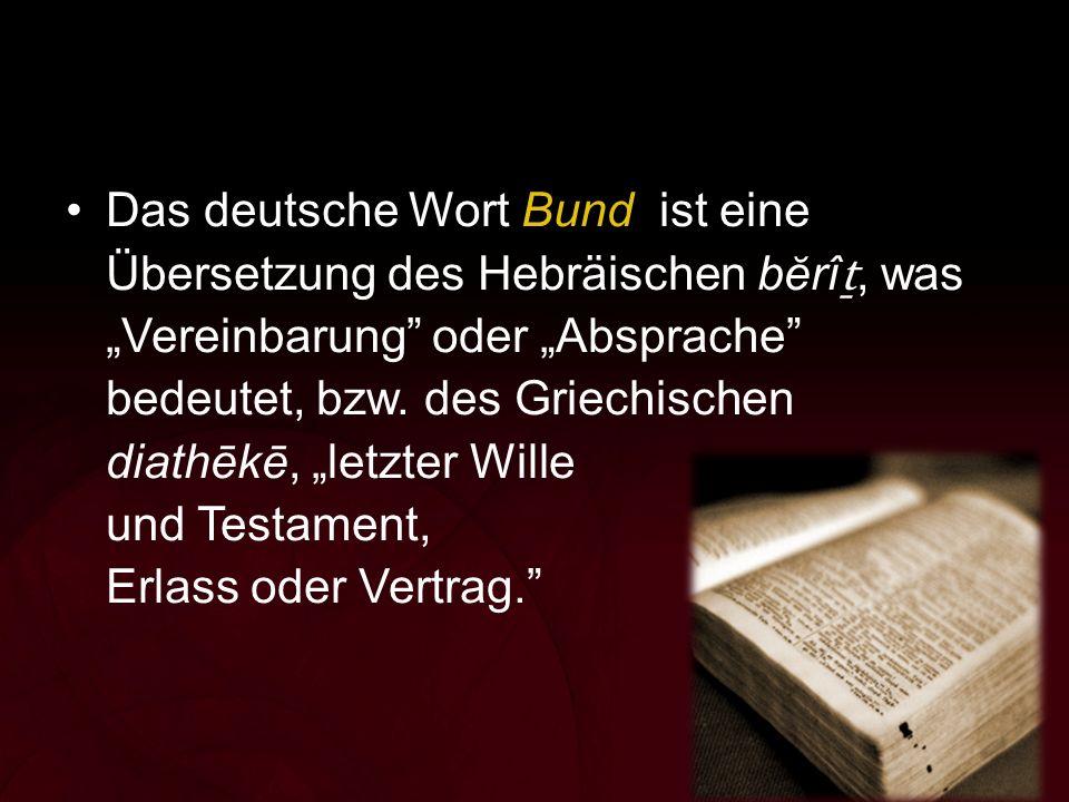 """Das deutsche Wort Bund ist eine Übersetzung des Hebräischen bĕrî ṯ, was """"Vereinbarung"""" oder """"Absprache"""" bedeutet, bzw. des Griechischen diathēkē, """"let"""