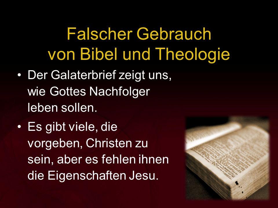 Falscher Gebrauch von Bibel und Theologie Der Galaterbrief zeigt uns, wie Gottes Nachfolger leben sollen. Es gibt viele, die vorgeben, Christen zu sei