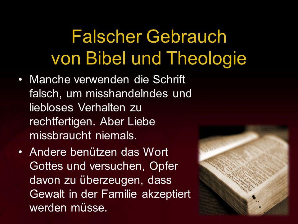 Manche verwenden die Schrift falsch, um misshandelndes und liebloses Verhalten zu rechtfertigen. Aber Liebe missbraucht niemals. Andere benützen das W