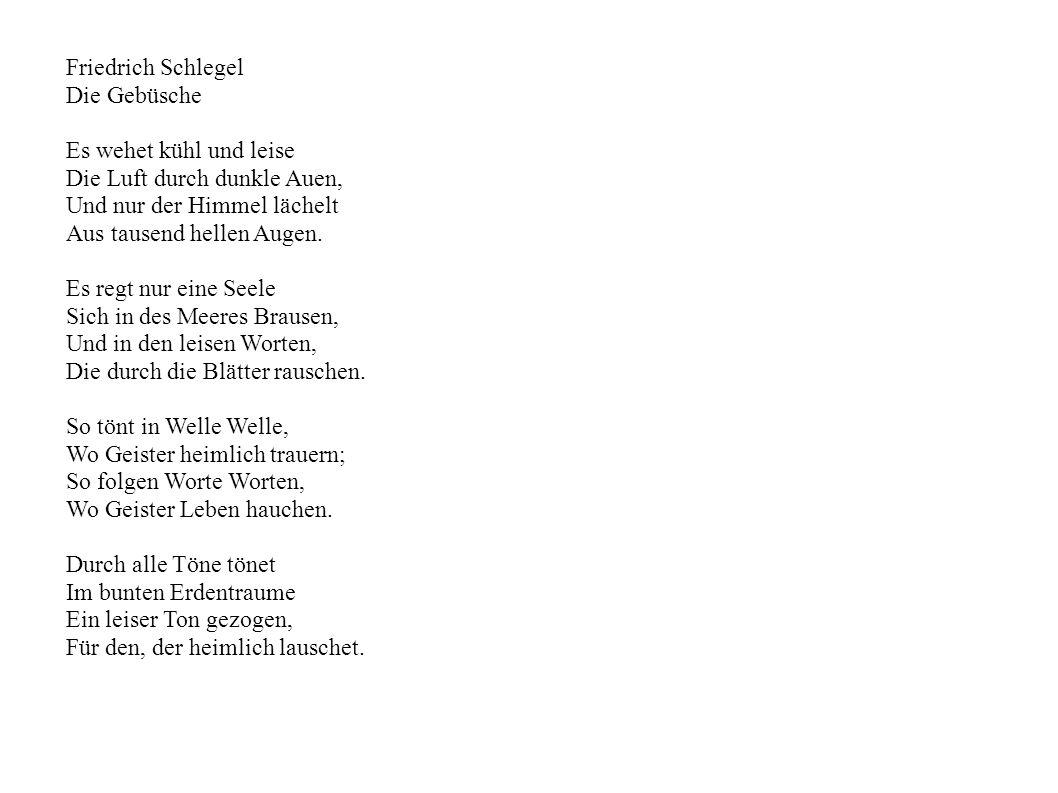 Friedrich Schlegel Die Gebüsche Es wehet kühl und leise Die Luft durch dunkle Auen, Und nur der Himmel lächelt Aus tausend hellen Augen.