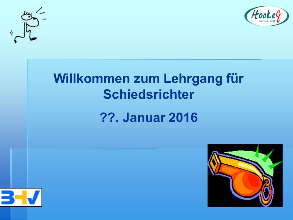 Willkommen zum Lehrgang für Schiedsrichter . Januar 2016