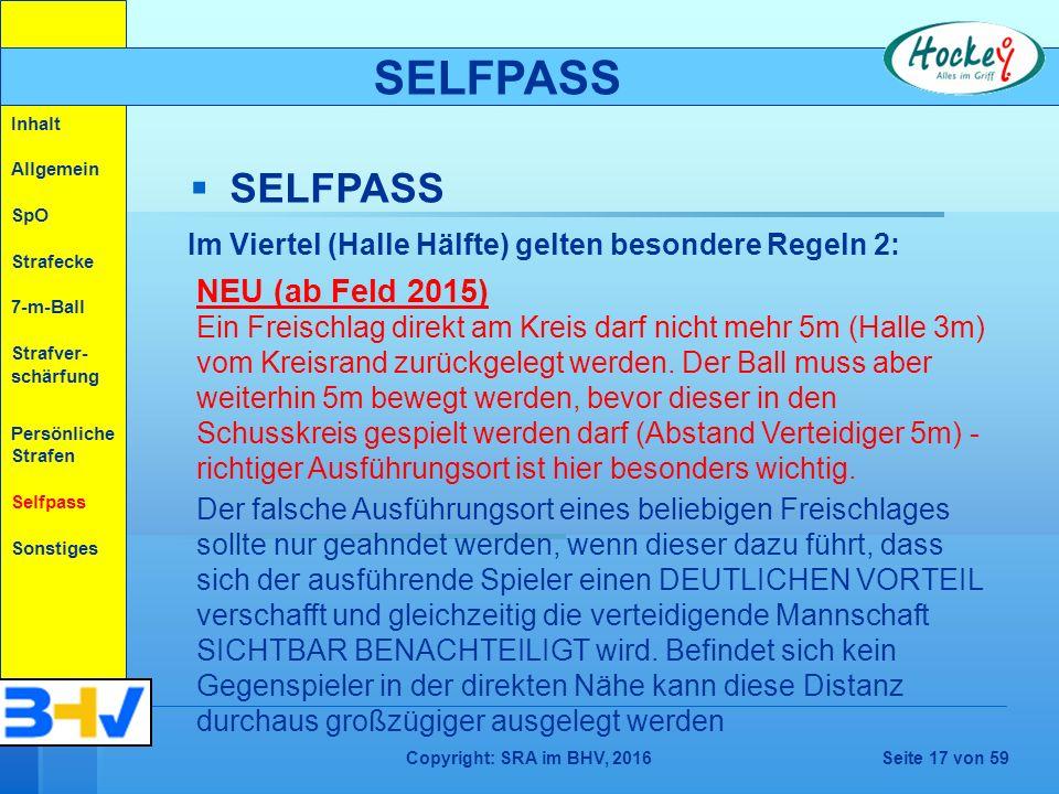 Copyright: SRA im BHV, 2016Seite 17 von 59   SELFPASS SELFPASS Im Viertel (Halle Hälfte) gelten besondere Regeln 2: NEU (ab Feld 2015) Ein Freischlag direkt am Kreis darf nicht mehr 5m (Halle 3m) vom Kreisrand zurückgelegt werden.