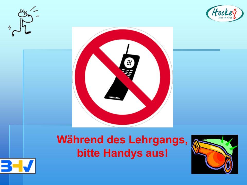 Während des Lehrgangs, bitte Handys aus!