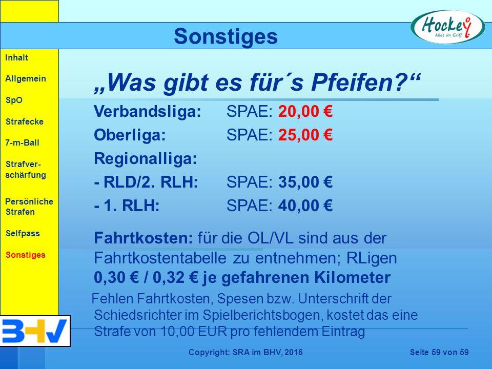 """Copyright: SRA im BHV, 2016Seite 59 von 59 Sonstiges """"Was gibt es für´s Pfeifen Verbandsliga:SPAE: 20,00 € Oberliga:SPAE: 25,00 € Regionalliga: - RLD/2."""