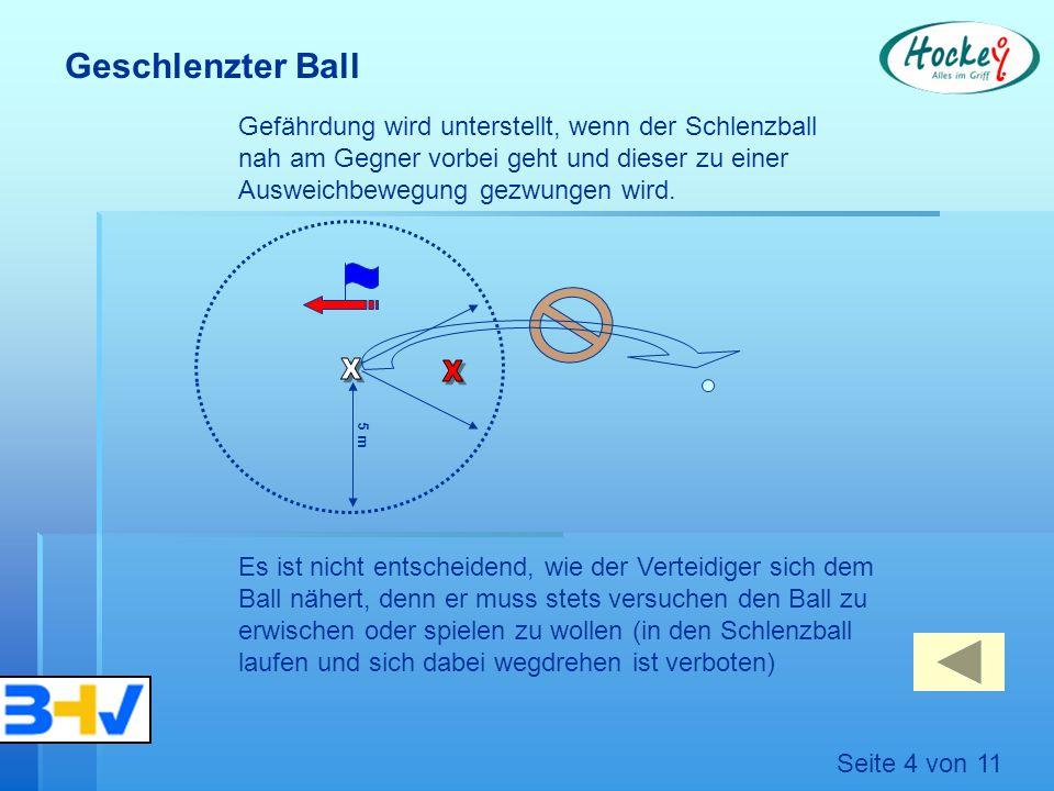 5 m Gefährdung wird unterstellt, wenn der Schlenzball nah am Gegner vorbei geht und dieser zu einer Ausweichbewegung gezwungen wird.
