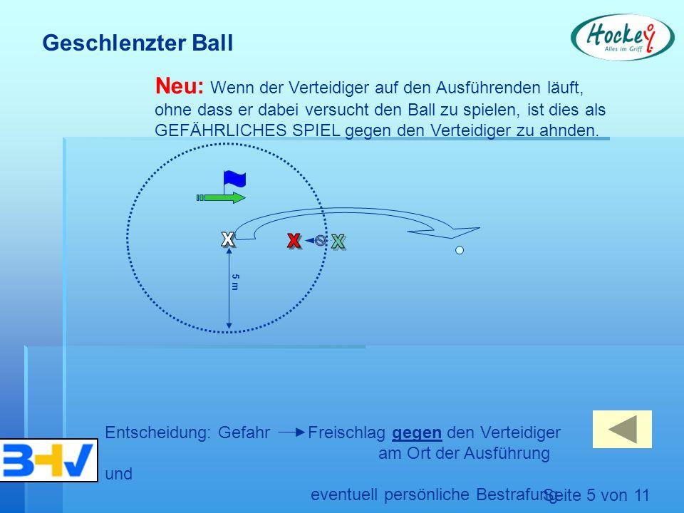 5 m Neu: Wenn der Verteidiger auf den Ausführenden läuft, ohne dass er dabei versucht den Ball zu spielen, ist dies als GEFÄHRLICHES SPIEL gegen den Verteidiger zu ahnden.
