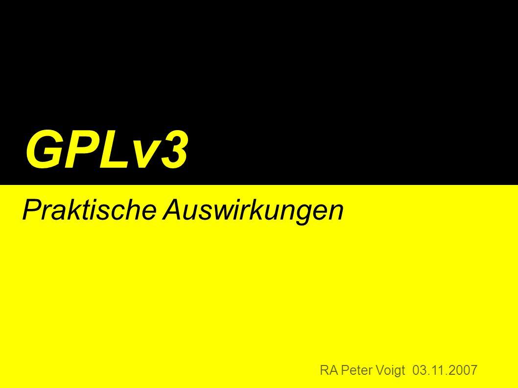 GPLv3 Praktische Auswirkungen RA Peter Voigt 03.11.2007