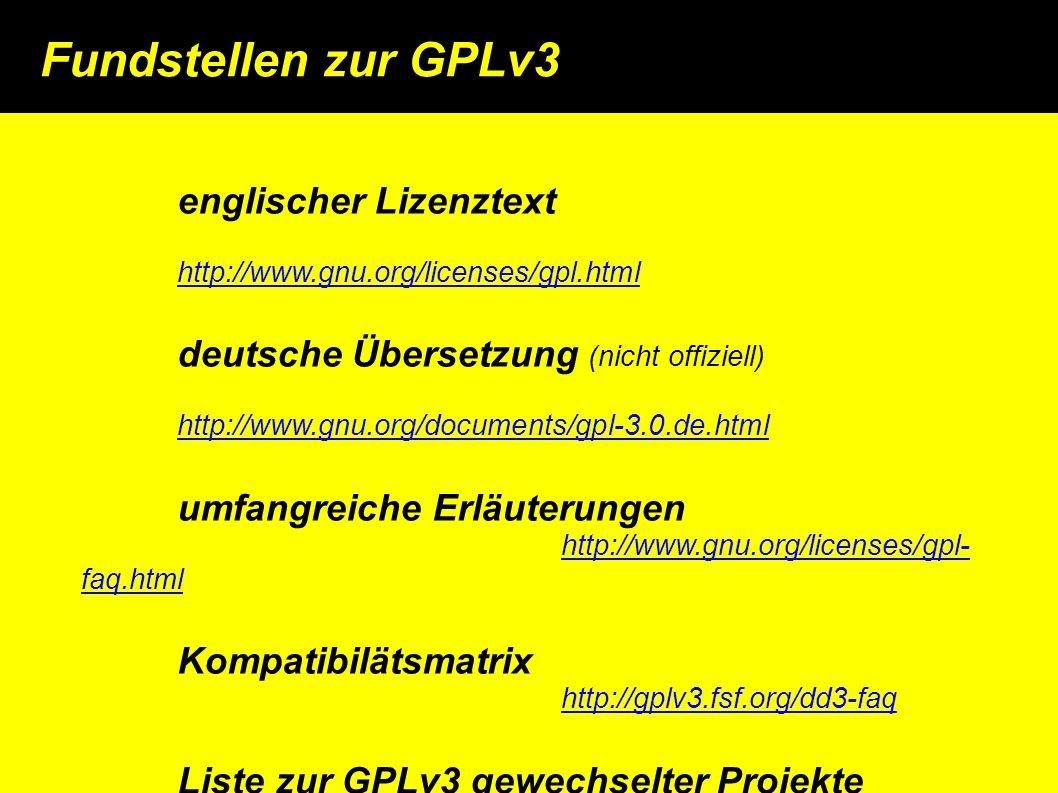 englischer Lizenztext http://www.gnu.org/licenses/gpl.html deutsche Übersetzung (nicht offiziell) http://www.gnu.org/documents/gpl-3.0.de.html umfangreiche Erläuterungen http://www.gnu.org/licenses/gpl- faq.htmlhttp://www.gnu.org/licenses/gpl- faq.html Kompatibilätsmatrix http://gplv3.fsf.org/dd3-faq Liste zur GPLv3 gewechselter Projekte http://gpl3.palamida.com:8080/index.jsp Fundstellen zur GPLv3