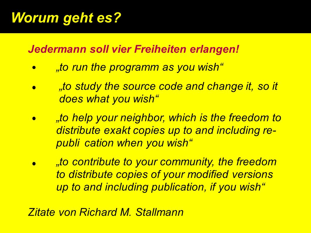 "Jedermann soll vier Freiheiten erlangen! ""to run the programm as you wish"" ""to study the source code and change it, so it does what you wish"" ""to help"