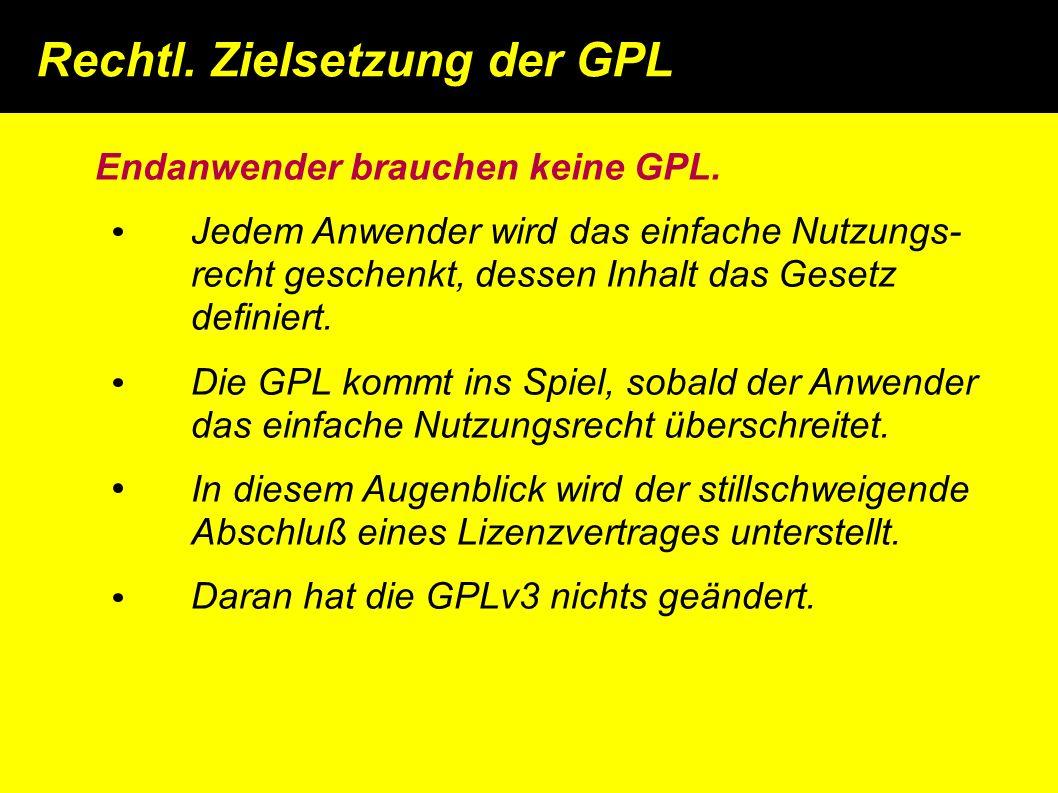 Rechtl. Zielsetzung der GPL Endanwender brauchen keine GPL.