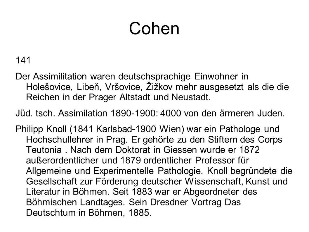 Cohen 141 Der Assimilitation waren deutschsprachige Einwohner in Holešovice, Libeň, Vršovice, Žižkov mehr ausgesetzt als die die Reichen in der Prager Altstadt und Neustadt.