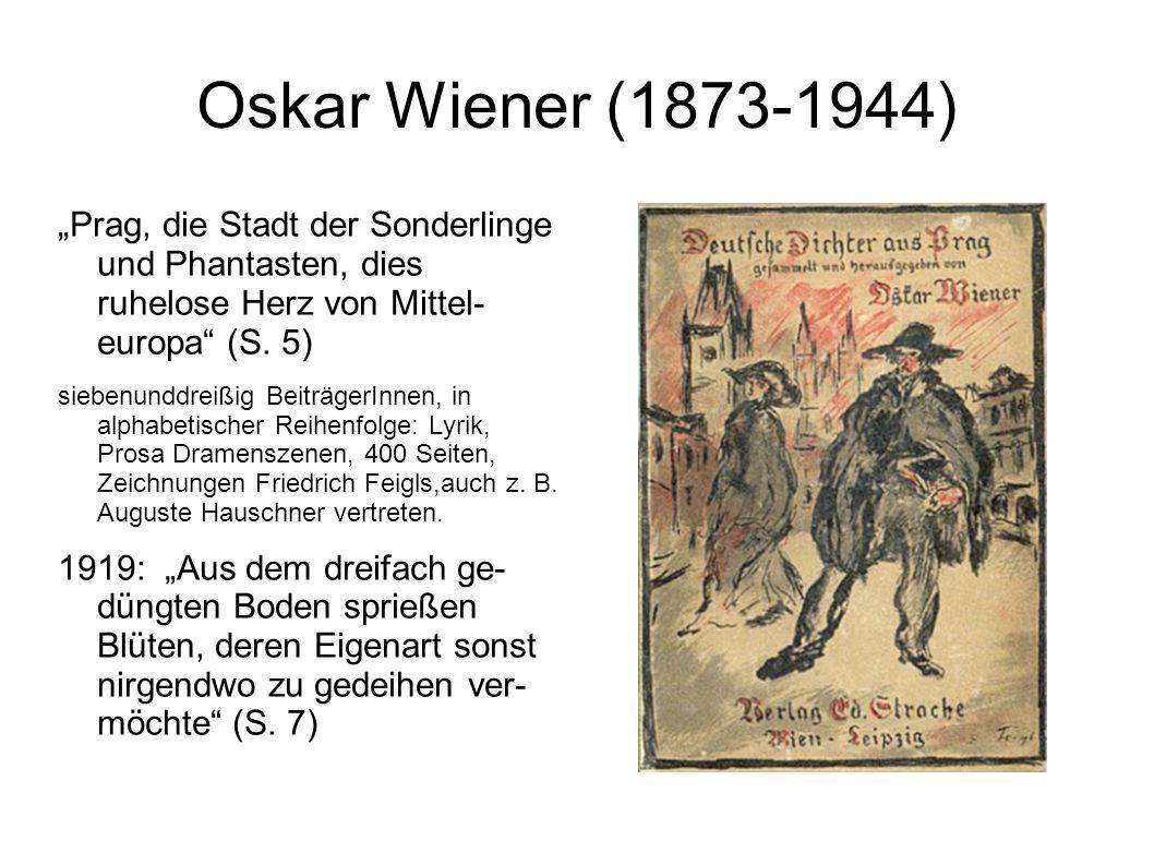 Otto Pick: Deutsche Erzähler aus der Tschechoslowakei, Reichneberg 1922 Einen Großteil der Arbeit an der Anthologie Wieners leistetet Otto Pick, der die Herausgabe mit dem Verlag vereinbart und an Wiener übertragen hatte (vgl.