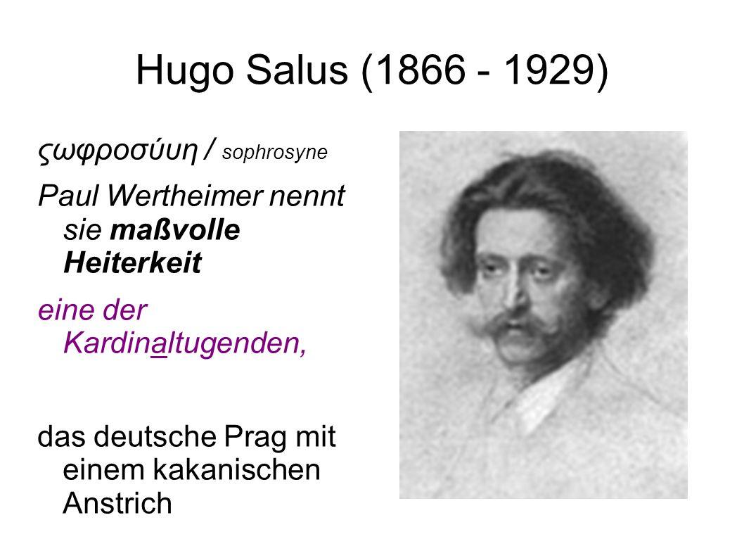 Hugo Salus (1866 - 1929) ςωφροσύυη / sophrosyne Paul Wertheimer nennt sie maßvolle Heiterkeit eine der Kardinaltugenden, das deutsche Prag mit einem kakanischen Anstrich