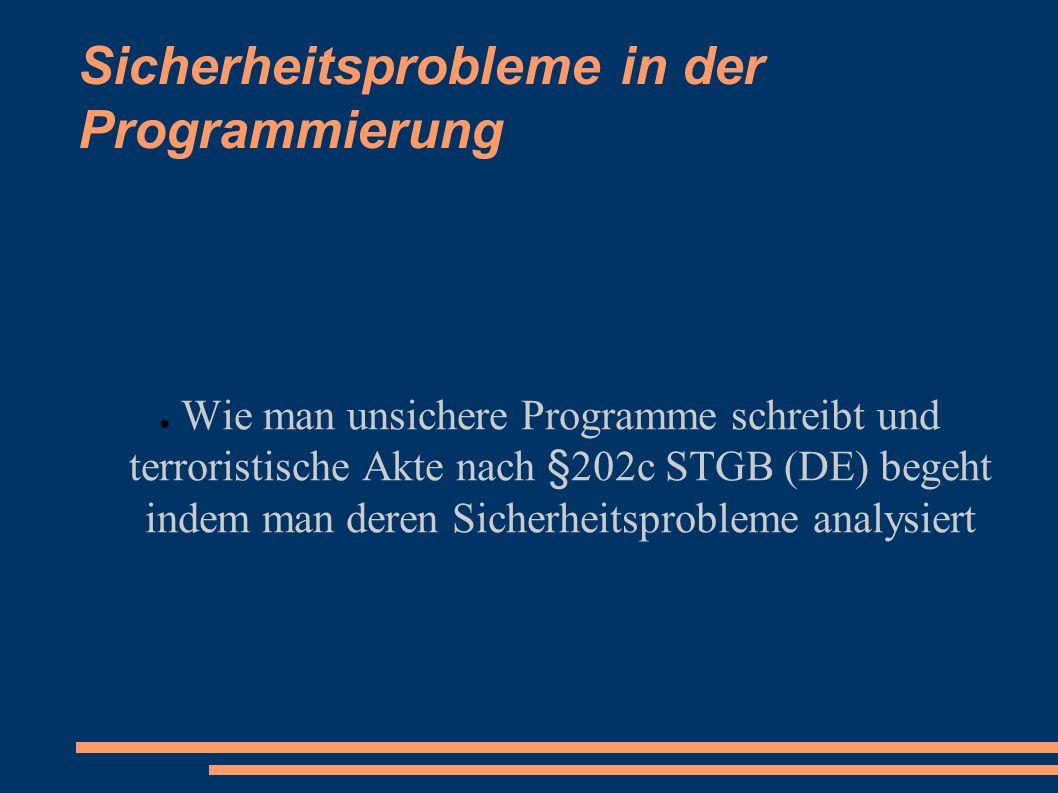Sicherheitsprobleme in der Programmierung ● Wie man unsichere Programme schreibt und terroristische Akte nach §202c STGB (DE) begeht indem man deren Sicherheitsprobleme analysiert