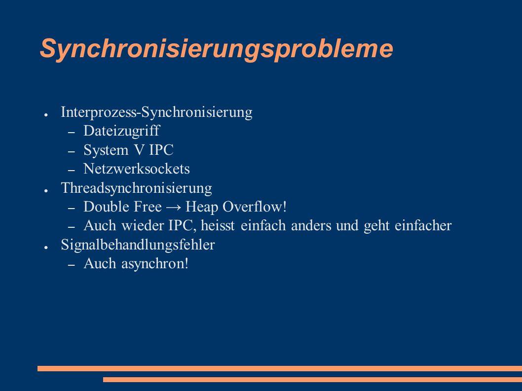 Synchronisierungsprobleme ● Interprozess-Synchronisierung – Dateizugriff – System V IPC – Netzwerksockets ● Threadsynchronisierung – Double Free → Heap Overflow.