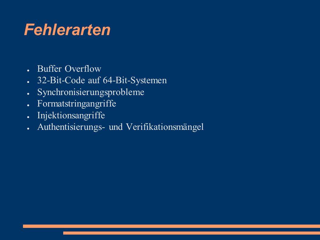 Fehlerarten ● Buffer Overflow ● 32-Bit-Code auf 64-Bit-Systemen ● Synchronisierungsprobleme ● Formatstringangriffe ● Injektionsangriffe ● Authentisierungs- und Verifikationsmängel