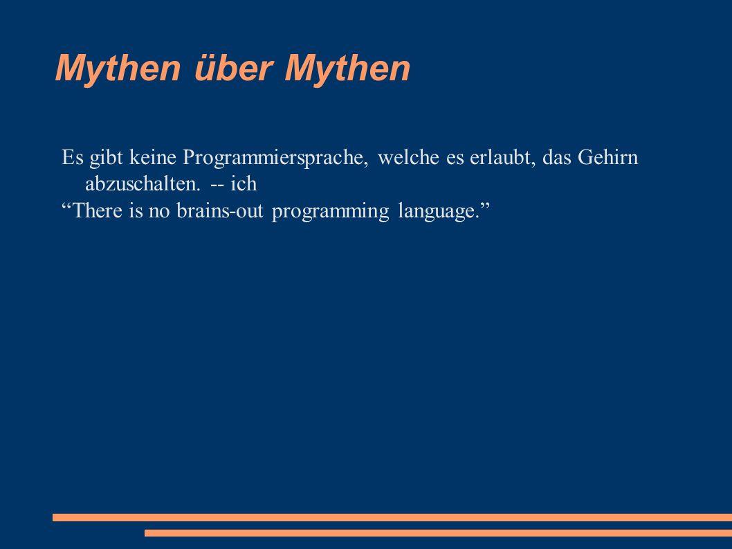 Mythen über Mythen Es gibt keine Programmiersprache, welche es erlaubt, das Gehirn abzuschalten.