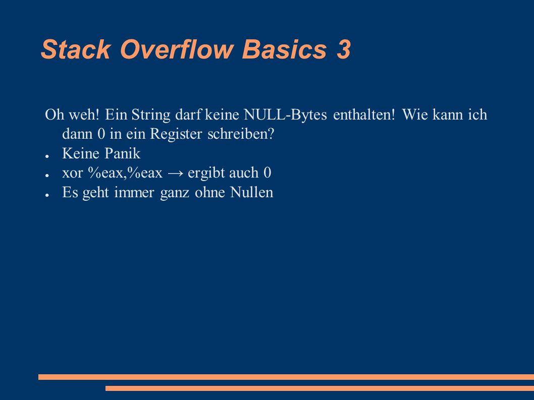 Stack Overflow Basics 3 Oh weh. Ein String darf keine NULL-Bytes enthalten.