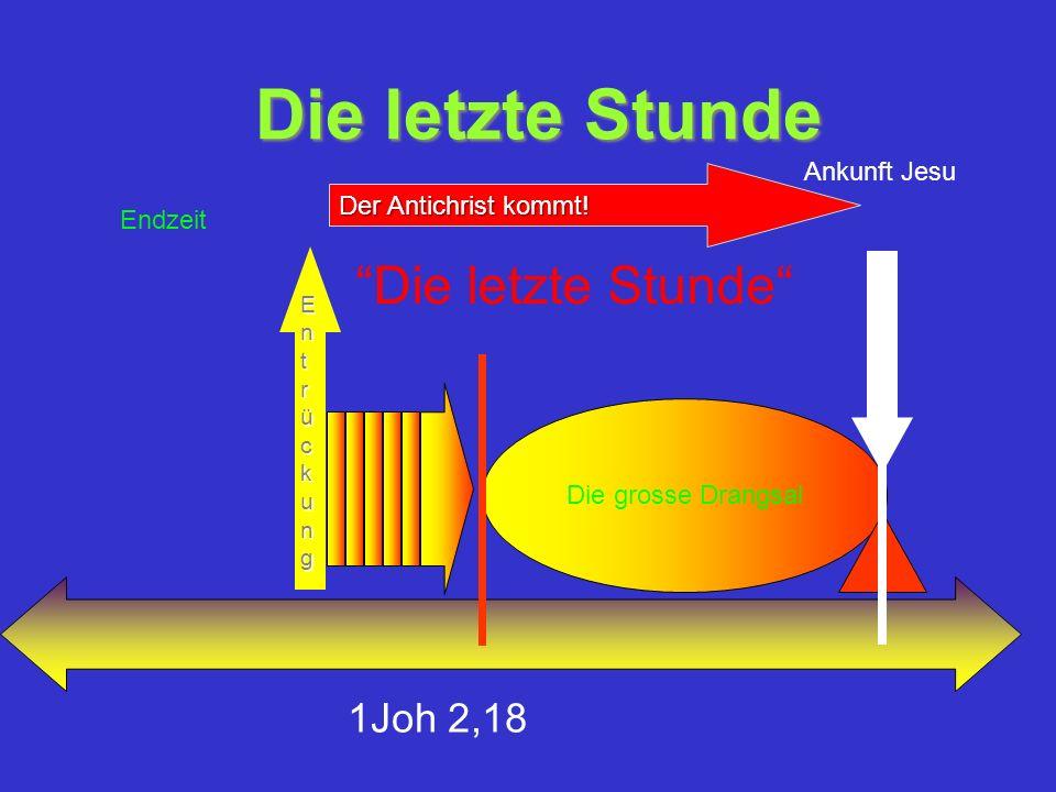 Die letzte Stunde Die grosse Drangsal EntrückungEntrückungEntrückungEntrückung Ankunft Jesu Endzeit Die letzte Stunde 1Joh 2,18 Der Antichrist kommt!