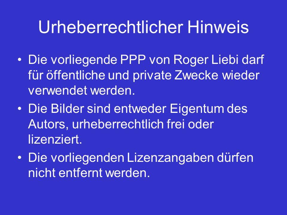 Urheberrechtlicher Hinweis Die vorliegende PPP von Roger Liebi darf für öffentliche und private Zwecke wieder verwendet werden.