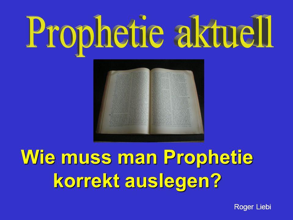 Wie muss man Prophetie korrekt auslegen? Roger Liebi