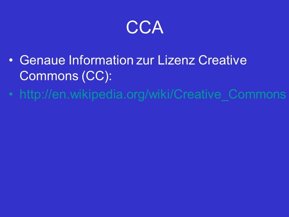 CCA Genaue Information zur Lizenz Creative Commons (CC): http://en.wikipedia.org/wiki/Creative_Commons