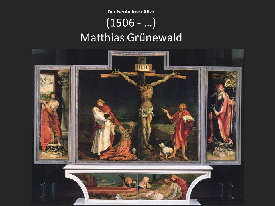 Der Isenheimer Altar (1506 - …) Matthias Grünewald