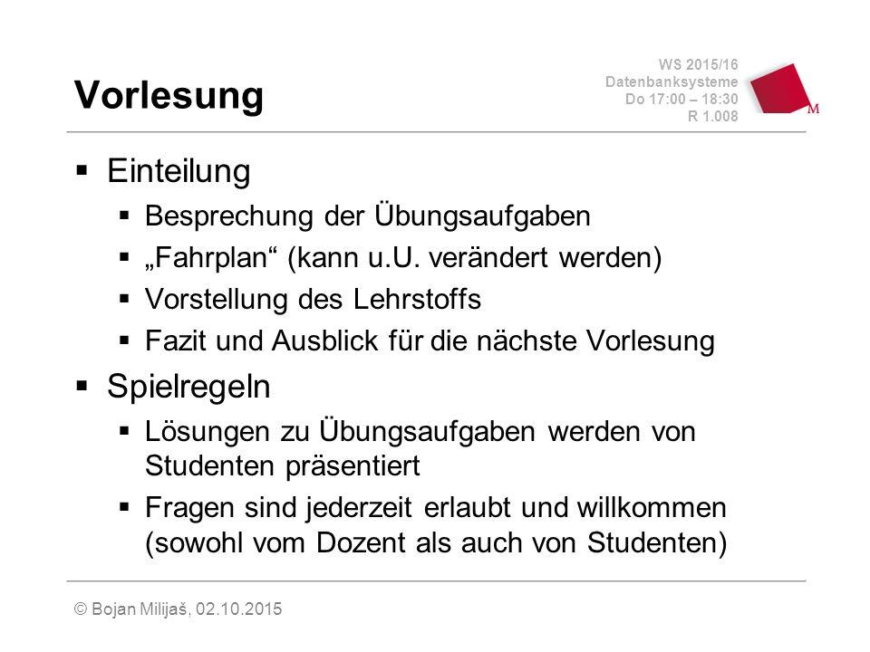 """WS 2015/16 Datenbanksysteme Do 17:00 – 18:30 R 1.008 © Bojan Milijaš, 02.10.2015 Vorlesung  Einteilung  Besprechung der Übungsaufgaben  """"Fahrplan (kann u.U."""