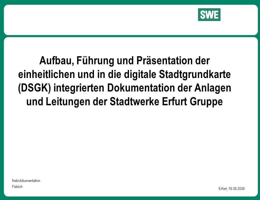 Netzdokumentation Fiebich Erfurt, 18.08.2008 Aufbau, Führung und Präsentation der einheitlichen und in die digitale Stadtgrundkarte (DSGK) integrierte