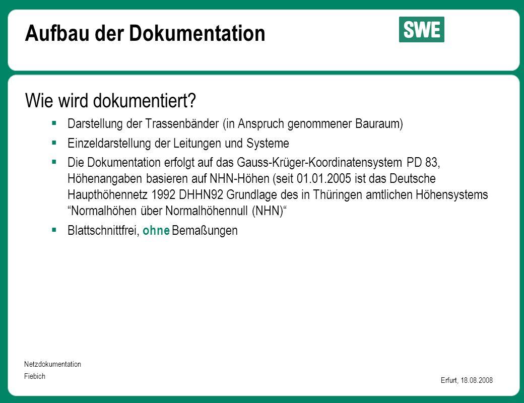 Netzdokumentation Fiebich Erfurt, 18.08.2008 Wie wird dokumentiert?  Darstellung der Trassenbänder (in Anspruch genommener Bauraum)  Einzeldarstellu