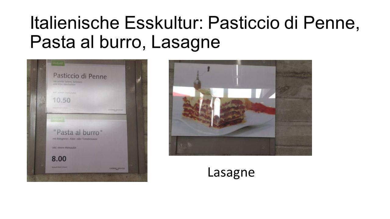 Italienische Esskultur: Pasticcio di Penne, Pasta al burro, Lasagne Lasagne