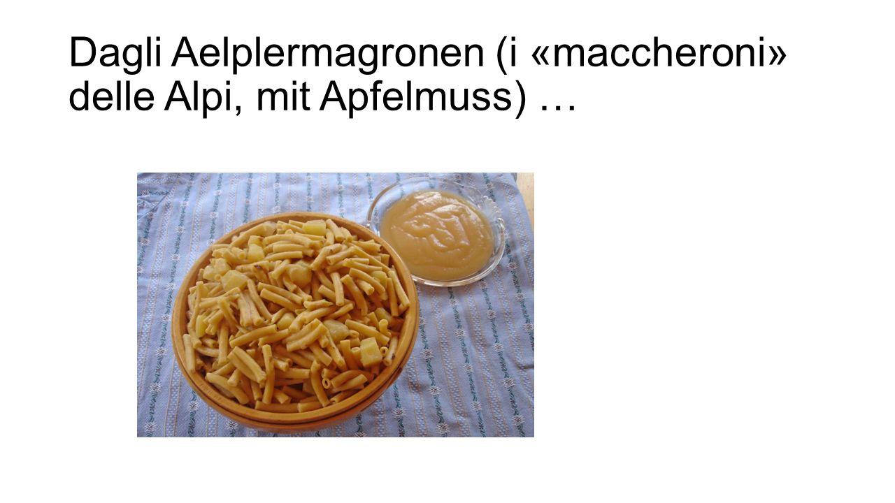Dagli Aelplermagronen (i «maccheroni» delle Alpi, mit Apfelmuss) …